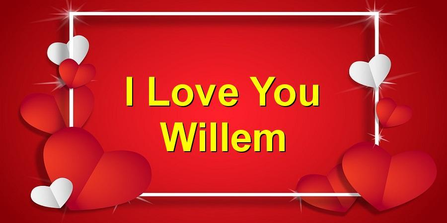 I Love You Willem