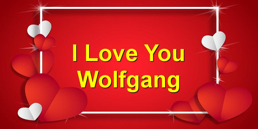 I Love You Wolfgang