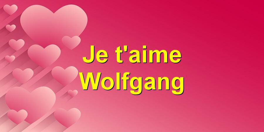 Je t'aime Wolfgang