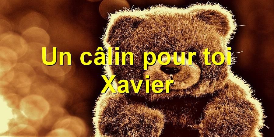 Un câlin pour toi Xavier