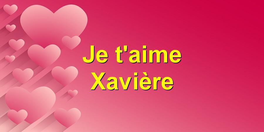 Je t'aime Xavière