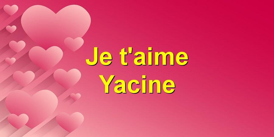 Je t'aime Yacine