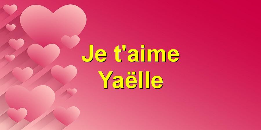 Je t'aime Yaëlle