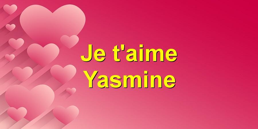 Je T Aime Yasmine