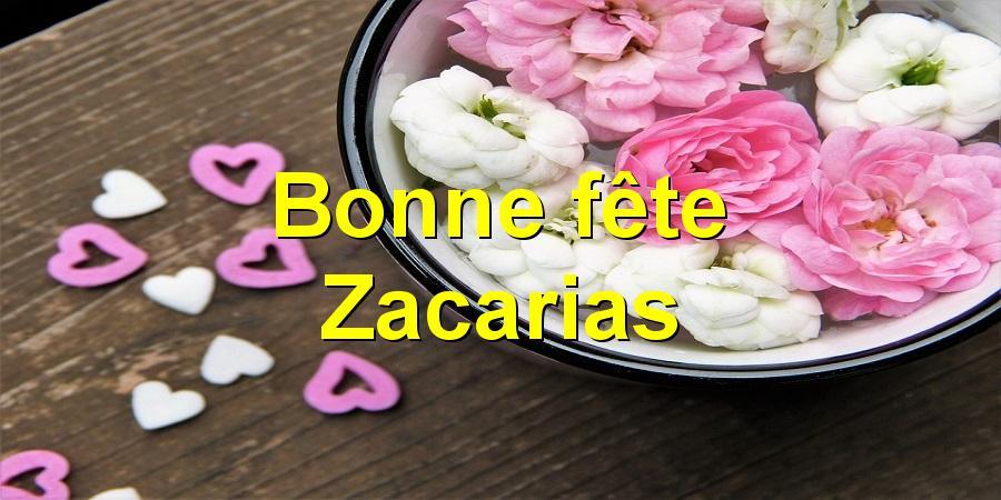 Bonne fête Zacarias
