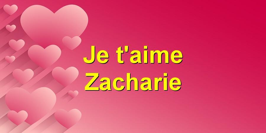 Je t'aime Zacharie